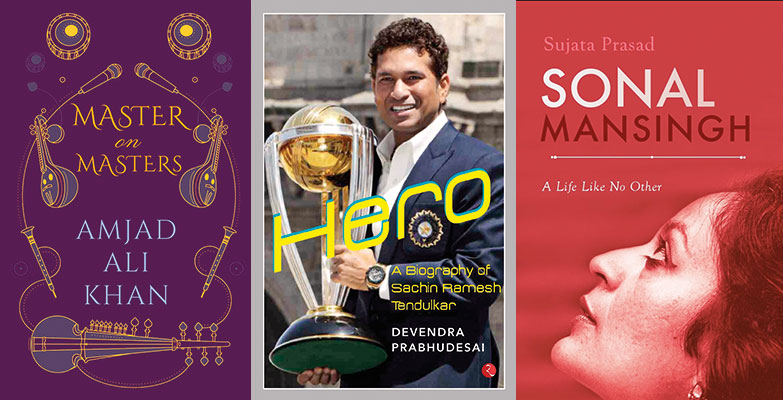 Master On Masters, Amjad Ali Khan, Penguin/Viking, Hero: A Biography Of Sachin Ramesh Tendulkar, Devendra Prabhudesai, Rupa Publications, Sonal Mansingh — A Life Like No Other, Sujata Prasad, Penguin/Viking
