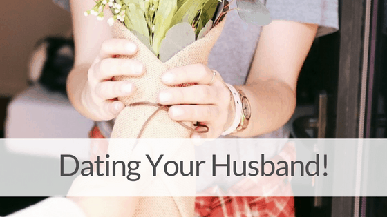 Why You Should DATE Your Husband After Getting Married!
