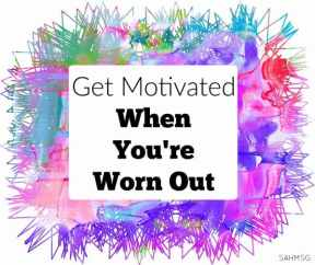 How to Get Motivated When You're Feeling Worn Out