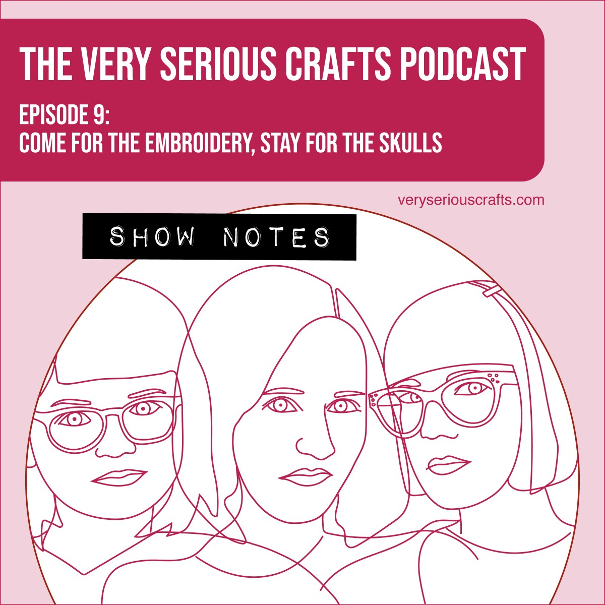 The Very Serious Crafts Podcast, Season 1: Episode 9 – Show Notes