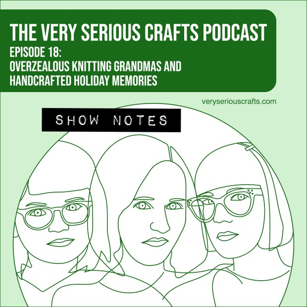 The Very Serious Crafts Podcast, Season 1: Episode 18 – Show Notes