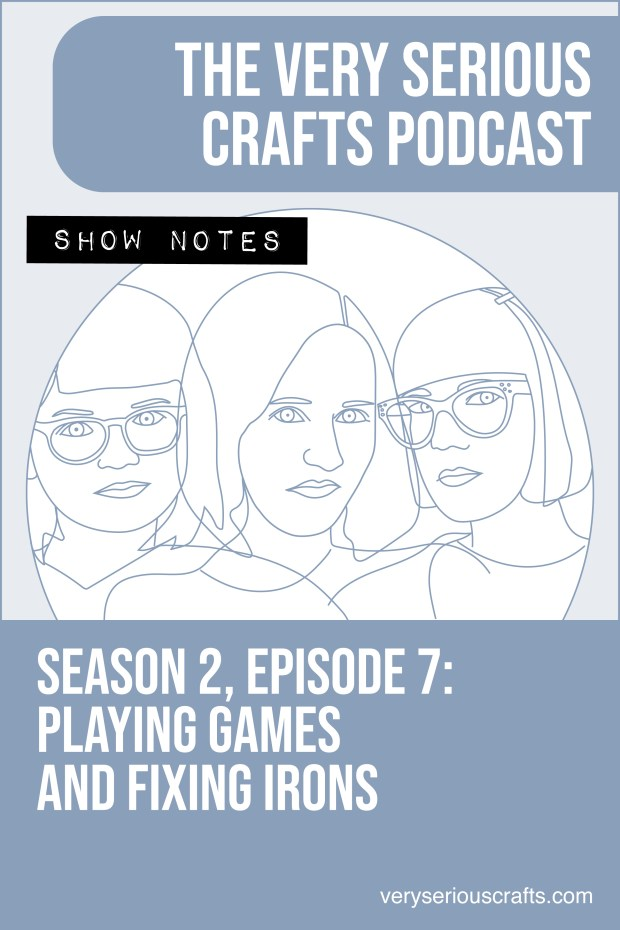 The Very Serious Crafts Podcast, Season 2: Episode 7 – Show Notes