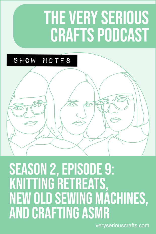 The Very Serious Crafts Podcast, Season 2: Episode 9 – Show Notes