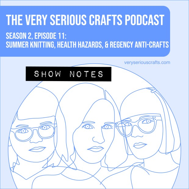 The Very Serious Crafts Podcast, Season 2: Episode 11 – Show Notes