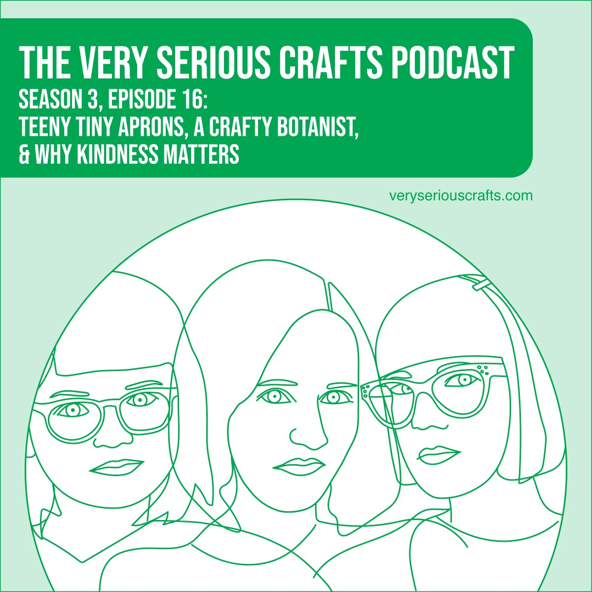 The Very Serious Crafts Podcast, Season 3: Episode 16 – Teeny Tiny Aprons, a Crafty Botanist, and Why Kindness Matters