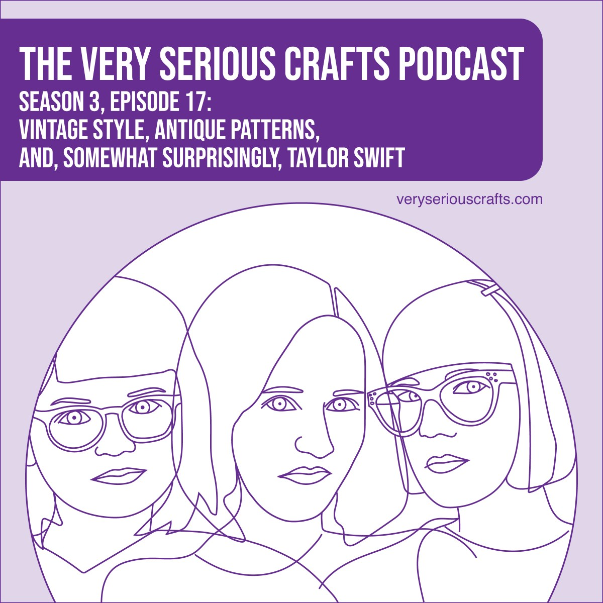 The Very Serious Crafts Podcast, Season 3: Episode 17 – Vintage Style, Antique Patterns, and, Somewhat Surprisingly, Taylor Swift