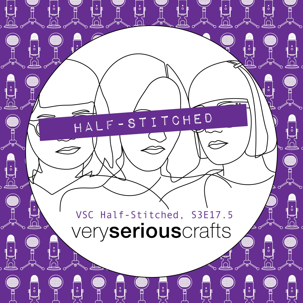 The Very Serious Crafts Podcast, Patreon Half-Stitched Episode S3E17.5