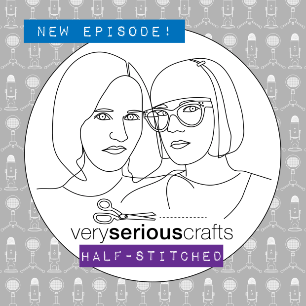 The Very Serious Crafts Podcast, Patreon Half-Stitched: New Episode