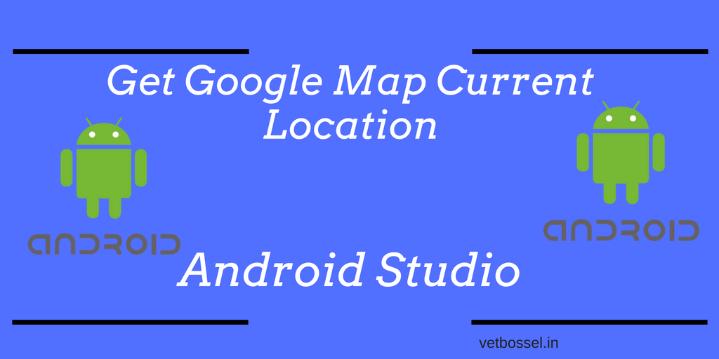 Get Google Map Current Location Android Studio - User Location