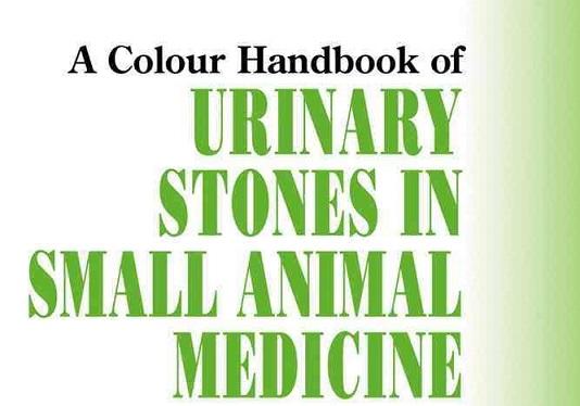 Urinary Stones In Small Animal Medicine A Colour Handbook