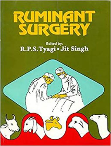 Ruminant Surgery A Textbook Of The Surgical Diseases Of Cattle, Buffaloes, Camels, Sheep And Goats