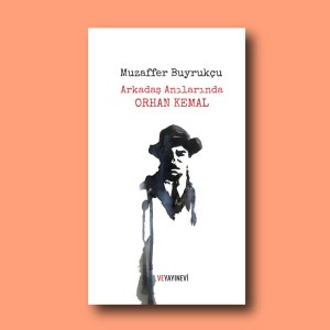 Muzaffer Buyrukçu Orhan Kemal'i anlatıyor. Arkadaş Anılarında Orhan Kemal