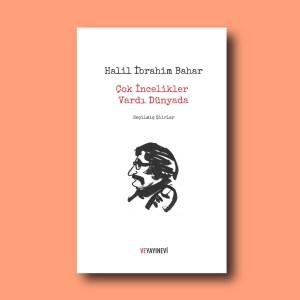 Halil İbrahim Bahar. Doktor Bahar, Soyut Dergisi editörü, Çok İncelikler Vardı Dünyada, şiir kitabı.