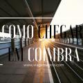 Como chegar em Coimbra: 4 opções