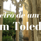 Roteiro de um dia em Toledo – Road trip, dia 5