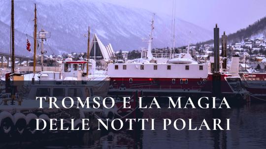 Tromso e la magia delle notti polari.