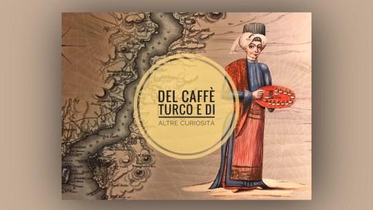 Del Caffè Turco e di Altre Curiosità