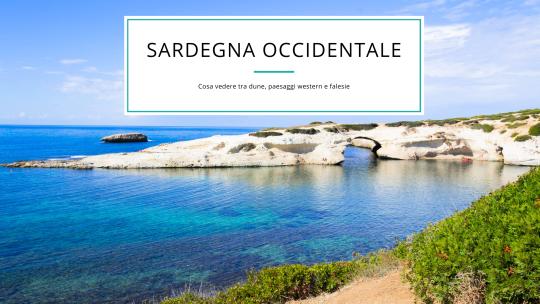 Sardegna occidentale: cosa vedere tra dune, paesaggi western e falesie