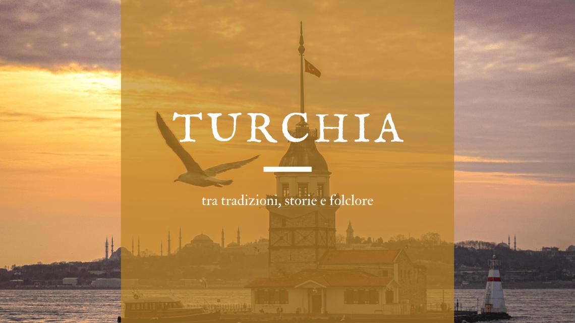 Turchia tra tradizioni, storie e folclore