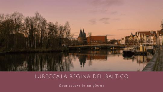 Lubecca, la regina del Baltico. Cosa vedere in un giorno