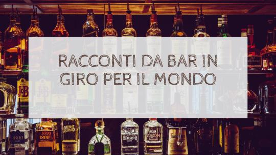 Racconti  da bar in giro per il mondo