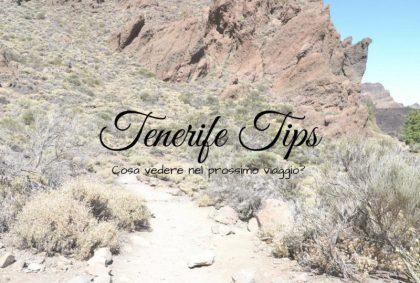 Tenerife Tips: cosa vedere nel prossimo viaggio?
