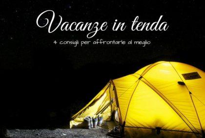Vacanze in tenda: 4 consigli per affrontarle al meglio