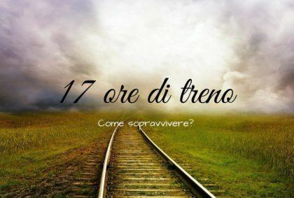 Come sopravvivere a 17 ore di treno in 3 giorni?
