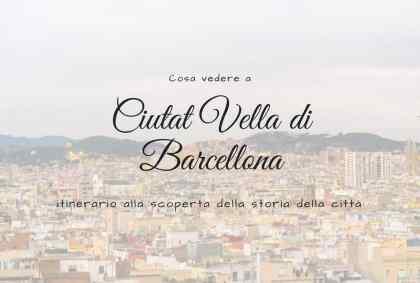 Ciutat Vella di Barcellona, itinerario alla scoperta della storia della città