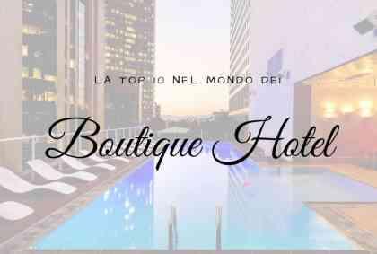 La Top 10 dei boutique hotel più famosi del Mondo