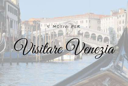 5 motivi per visitare Venezia
