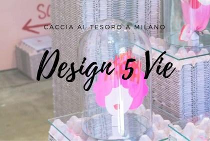 Design5Vie: Caccia Al Tesoro per la Milano Design Week [VIDEO]