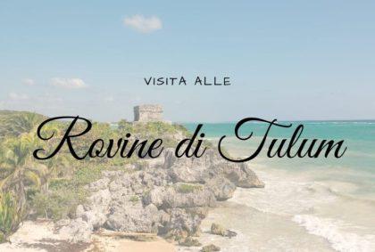 Visitare le rovine di Tulum, la città Maya sul Mar dei Caraibi
