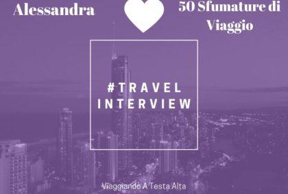 Travel Interview Alessandra – 50 Sfumature di Viaggio
