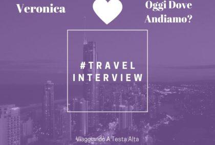 Travel Interview Veronica – Oggi Dove Andiamo