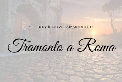Ammirare il tramonto a Roma: 5 luoghi da non perdere