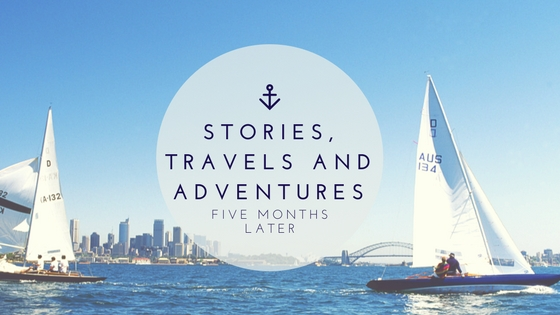 Stories, travels and adventures (five months later …)