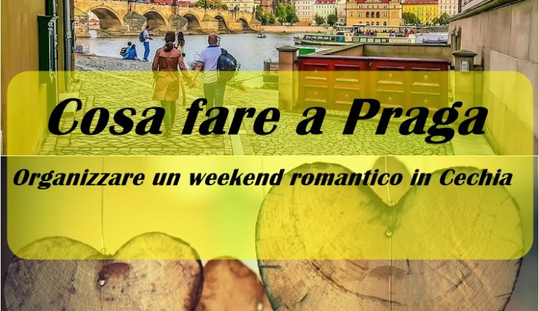 Cosa fare a Praga weekend romantico