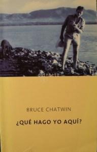 Viajad Viajad malditos- viajes- blog de viajes-viajar-Que hago yo aqui- Bruce Chatwin