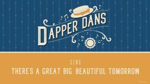 "Dapper Dans cantando ""There's a Great Big Beautiful Tomorrow"""