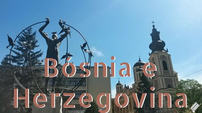 Bósnia e Herzegovina: 6 razões para conhecer esse país da Ex-Iugoslávia