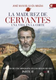 La madurez de Cervantes por Jose Manuel Lucia Megias