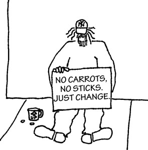 Bum with sign: No carrots, no sticks. Just change.