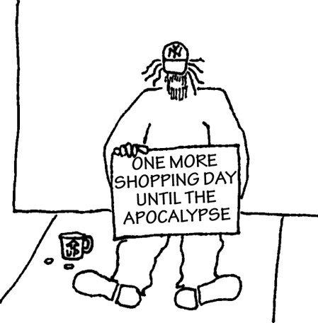 """Homeless guy with sign: """"One more shopping day until the apocalypse."""""""