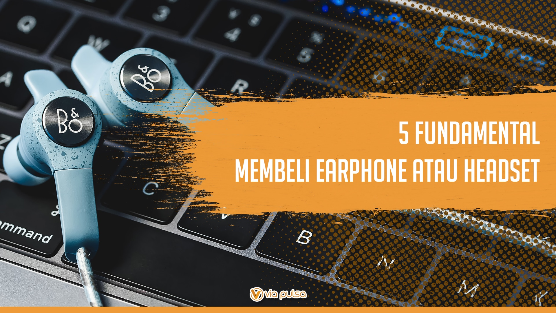 Background Artikel 5 Fundamental Membeli Earphone Atau Headset