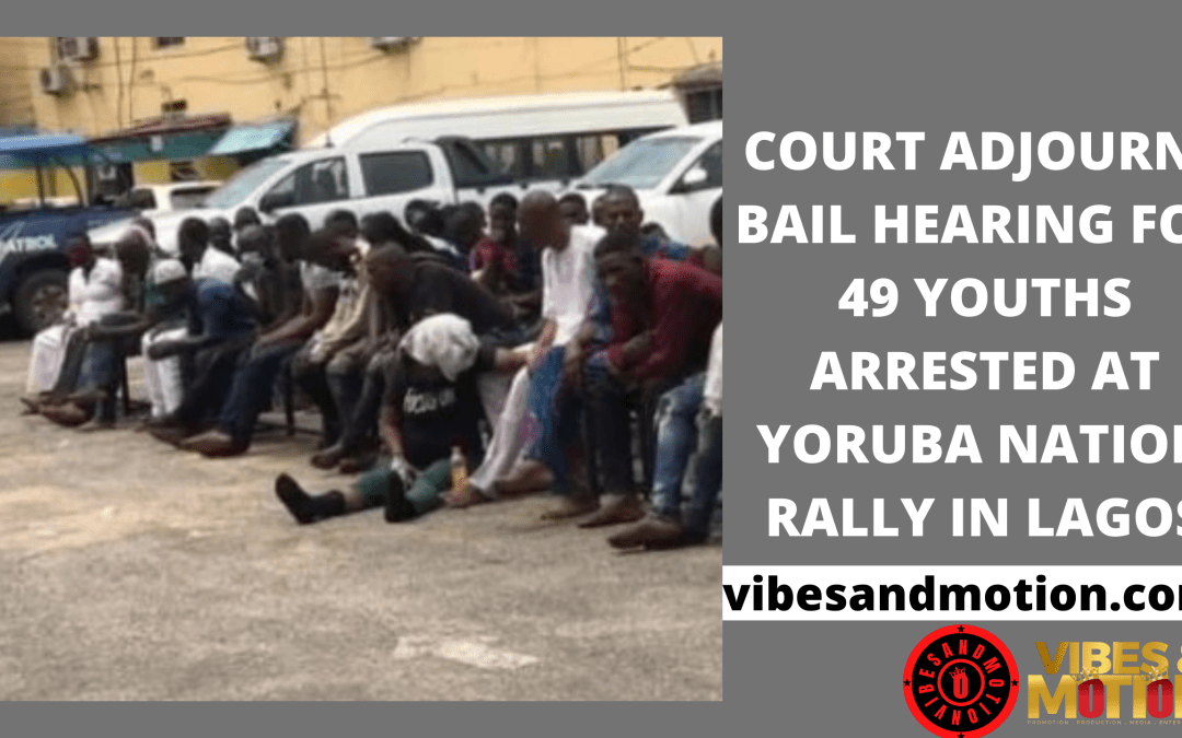Court adjourns bail hearing for 49 youths arrested at Yoruba Nation rally in Lagos
