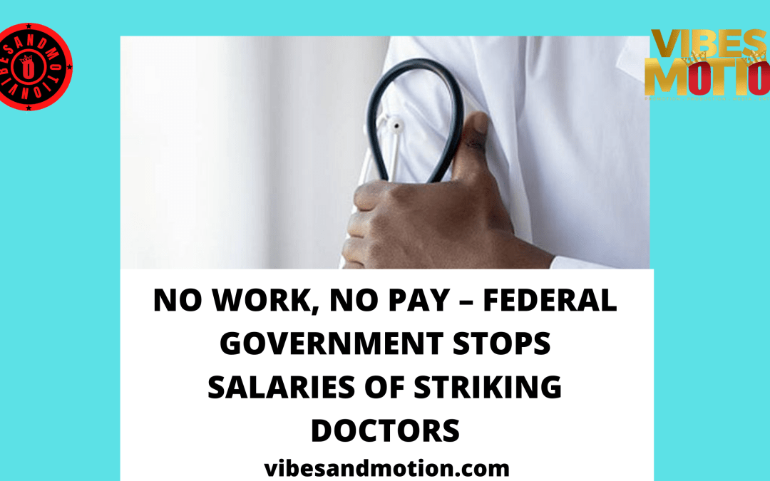 No Work, No Pay – Federal Government Stops Salaries Of Striking Doctors