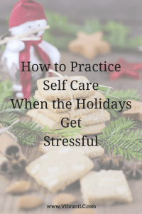 How to practice Self Care When the Holidays Get Stressful