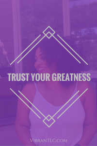 Trust Your Greatness