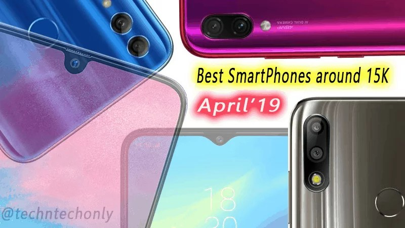 Best Smartphones around 15K | 6+ Inch Display | Processor with more than 1.9GHz clock speed | April'19